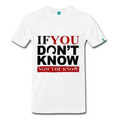 If you don't know now you know - T-Shirt | Webshop: http://hiphopgoldenage.spreadshirt.com/now-you-know-A18113498/customize/color/1 | Ships Worldwide