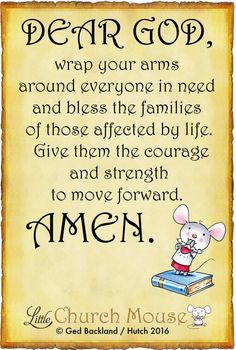 ❤❤❤ Dear God, wrap your arms around everyone in need and bless the families of those affected by life. Give them courage and strength to move forward. Amen...Little Church Mouse 17 April 2016 ❤❤❤
