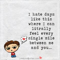 This is how I feel every day, even when I knew you are coming to see me, I can feel every mile getting smaller and smaller as you get closer and closer.