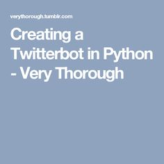 Creating a Twitterbot in Python - Very Thorough