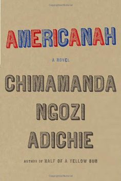 Americanah by Chimamanda Ngozi Adiche- I plowed through this until about 45 pages from the end, I was so in love with the characters, I didn't want it to end; restores my faith in love; phenomenal; read in 2015 -E