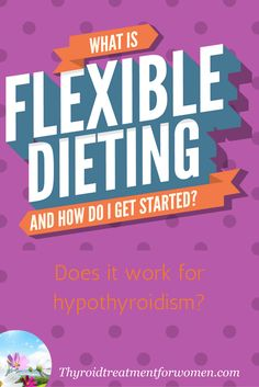 Benefits of a flexible dieting plan - does it work for hypothyroidism? You will try to lose weight the hard way again