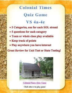 Colonial Life Quiz Game for Virginia Studies SOLs 4a-e: Online Jeopardy Style Game helps students review colonial life in Virginia. Includes cultural landscapes, agriculture and slavery, capital relocation, economics and colonial times. Can be played with teams or as a whole class. Requires the Internet to play.