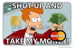 shut up and take my money credit card