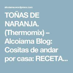 TOÑAS DE NARANJA. (Thermomix) – Alcoiama Blog: Cositas de andar por casa: RECETAS DE COCINA, FOTOS.