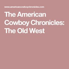 The  American  Cowboy  Chronicles: The Old West