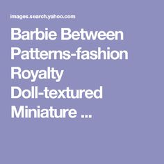Barbie Between Patterns-fashion Royalty Doll-textured Miniature ...