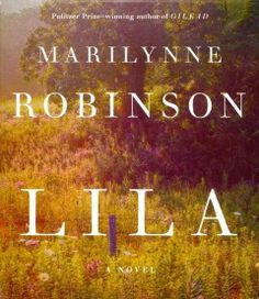 Lila by Marilynne Robinson read by Maggie Hoffman 9 hours - 12/3/2014