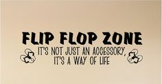 Flip Flop Zone, It's not just an accessory it's a way of life. Size: X All of our beach wall quotes and wall lettering come in many sizes and colors for all your wall decor. Summer Quotes, Beach Quotes, Summer Sayings, Flip Flop Quotes, I Love The Beach, Beach Flip Flops, A Way Of Life, Beach Signs, For Facebook