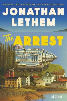 The Arrest, by Jonathan Lethem - bookshop.org Books To Read Online, Books To Buy, Reading Online, New Books, Good Books, The Fortress Of Solitude, A Utopia, Living Legends, Screenwriting