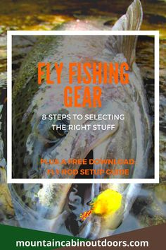 Follow these 8 simple steps to choose your fly fishing gear, and download a free guide to help you set it up. This guide even tells you which knots to use and how to tie them! | Fly Fishing Gear- 8 Steps to Selecting the Right Stuff | Mountain Cabin Outdoors | http://mountaincabinoutdoors.com/fly-fishing-gear-8-steps