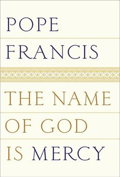 The Name Of God Is Mercy: A Conversation With Andrea Tornielli by Francis Pope