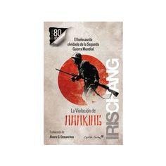La violación de Nanking : el holocausto olvidado de la Segunda Guerra Mundial / Iris Chang ; prólogo, William C. Kirby ; epílogo, Brett Douglas ; traducción, Álvaro G. Ormaechea PublicaciónMadrid : Capitán Swing, D.L. 2016