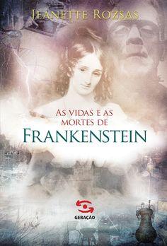 """Saleta de Leitura: Resenha """"As Vidas e as Mortes de Frankenstein de Jeanette Rozsas"""