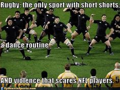 Rugby, the masculine version of American Football.