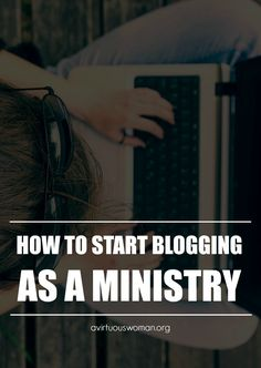 How to Start Blogging as a Ministry @ AVirtuousWoman.org