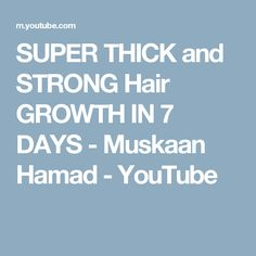 SUPER THICK and STRONG Hair GROWTH IN 7 DAYS - Muskaan Hamad - YouTube