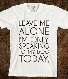 4436a4b33f Supermarket: Leave Me Alone I'm Only Speaking To My Dog Today from Glamfoxx  · Funny TshirtsCool ...