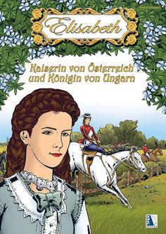 Elisabeth - Empress of Austria and Queen of Hungary Buch Graphic Novel, Her World, Austria, Novels, Queen, Princess, Movie Posters, Sissi, Fairytale