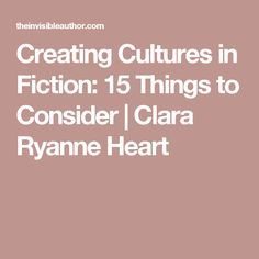 Creating Cultures in Fiction: 15 Things to Consider   Clara Ryanne Heart