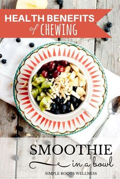 The Health Benefits of Chewing Plus a Smoothie Bowl Recipe