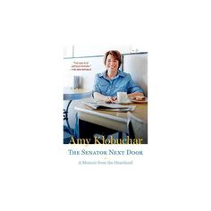 Senator Next Door : A Memoir from the Heartland (Reprint) (Paperback) (Amy Klobuchar)