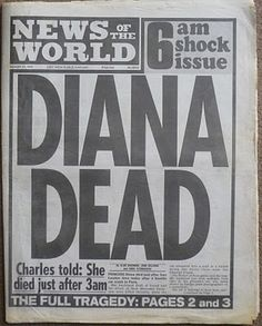 News of the World 1997. Diana had a big impact on fashion and her death could be impacted some designers and street style.