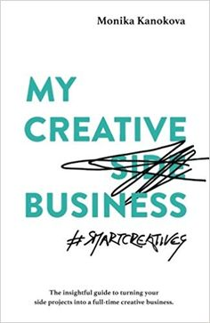 My Creative (Side) Business: The insightful guide to turning your side projects into a full-time creative business (Insightful Guides for Freelancers) (Volume 2): Monika Kanokova, Diana J Joiner, Sara Combs, Diana Ovezea: 9783950396799: Amazon.com: Books