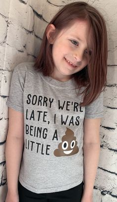 Sorry we're late, I was being a little shit (poop emoji) funny kids or                      – Mavictoria Designs Funny Kids Shirts, Baby Shirts, Cute Shirts, Shirts For Girls, Onesies, Kindergarten Shirts, Funny Graphic Tees, Vinyl Shirts, T Shirts With Sayings