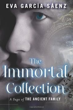 The Immortal Collection (A Saga of the Ancient Family Book 1) by [Sáenz, Eva García]