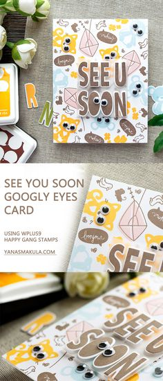 """Use googly eyes and a """"See You Soon"""" sentiment to create a fun and playful card! Stamp a colorful background using WPlus9 Happy Gang, Friends for All Seasons Fall and Summer and Fresh Cut Wreath and finally create a bold sentiment using Whimsy Alpha. To learn more, visit http://www.yanasmakula.com/?p=56632"""