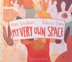 """My Very Own Space Pippa Goodhart and Rebecca Crane Flying Eye Books From the opening """"SHUSH! I want to look at my book!"""" pronouncement from its adorable bunny narrator, Jack, I knew this was going …"""