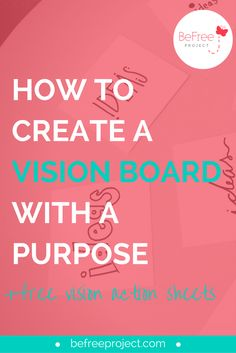 HOW TO CREATE A VISION BOARD WITH A PURPOSE + FREE ACTION SHEETS