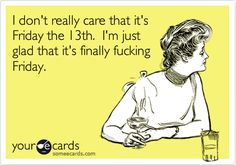 Search results for 'friday the 13th' Ecards from Free and Funny cards and hilarious Posts | someecards.com