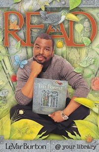 LeVar Burton READ Poster - It wouldn't be a love fest for reading without LeVar Burton having a chance to be part of the campaign. Here he is modeling The Tin Forest in his 2002 poster.