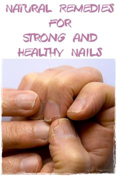 Natural Remedies for Strong and Healthy Nails