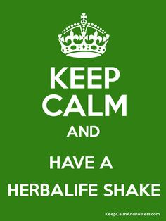 KEEP CALM AND HAVE A HERBALIFE SHAKE