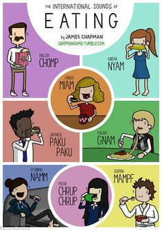 The international sounds of eating also vary - English speakers may say 'chomp' but other languages prefer to 'nyam' (Korea), 'namm' (Estonia) or 'gnam' (Itlay)