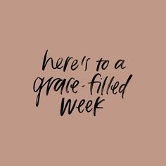Here's to a grace-filled week. Kersia Jane.