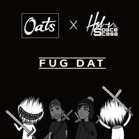 HAL-V & SpaceCase x Oats - Fug Dat — HAL-V & SpaceCase w SoundCloud