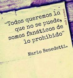 """""""Todos queremos lo que no se puede, somos fanáticos de lo prohibido."""" #MarioBenedetti #Citas #Frases @Candidman by Hercio Dias"""
