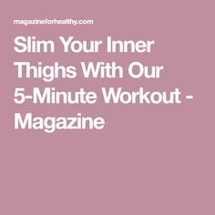 Slim Your Inner Thighs With Our 5-Minute Workout - Magazine