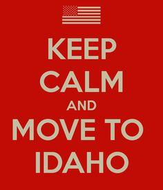 KEEP CALM AND MOVE TO  IDAHO