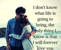 I Don't Know What Life Is Going To Bring, The Only That I Know Is That I Will Forever Love You