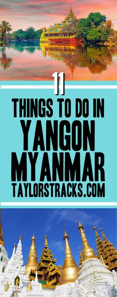 11 Best Things to do in Yangon, Myanmar (That Are Worth Doing) - Taylor's Tracks