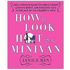 How to Look Hot in a Minivan : A Real Woman's Guide to Losing Weight HARDCOVER