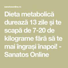 Dieta metabolică durează 13 zile și te scapă de 7-20 de kilograme fără să te mai îngrași înapoi! - Sanatos Online Good To Know, Mai, Food And Drink, Health Fitness, How To Plan, Diet Plans, Health And Fitness, Weight Loss Plans, Cleanses