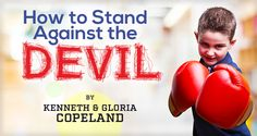 by Kenneth & Gloria Copeland One of the devil's favorite pastimes is telling believers how big their problems are. He does it all the time. It seems he's always trying to discourage us about one thing or another. But next time he tries it on you, here's a thought that will encourage you: The devil...