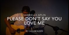 Please Don't Say you Love Me , Gabrielle Aplin, cover by Callum Alder, like and sub if you enjoy :)