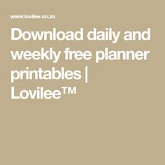 Download daily and weekly free planner printables | Lovilee™